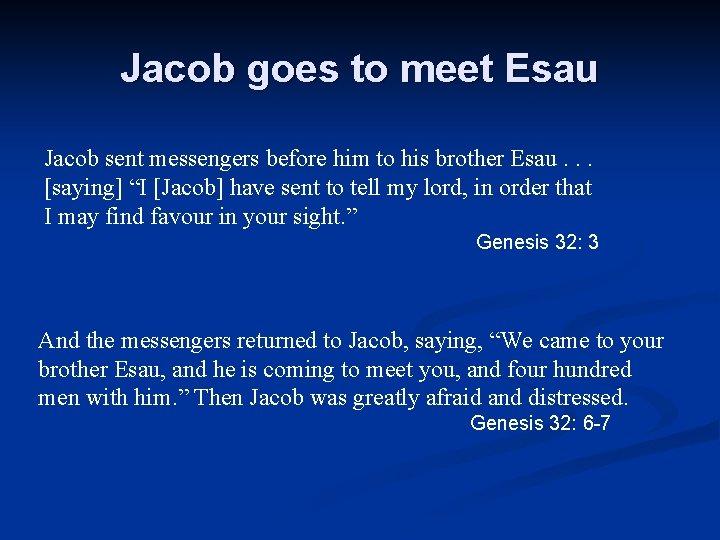 Jacob goes to meet Esau Jacob sent messengers before him to his brother Esau.