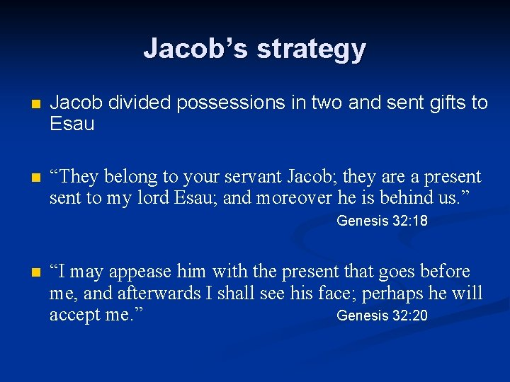 Jacob's strategy n Jacob divided possessions in two and sent gifts to Esau n