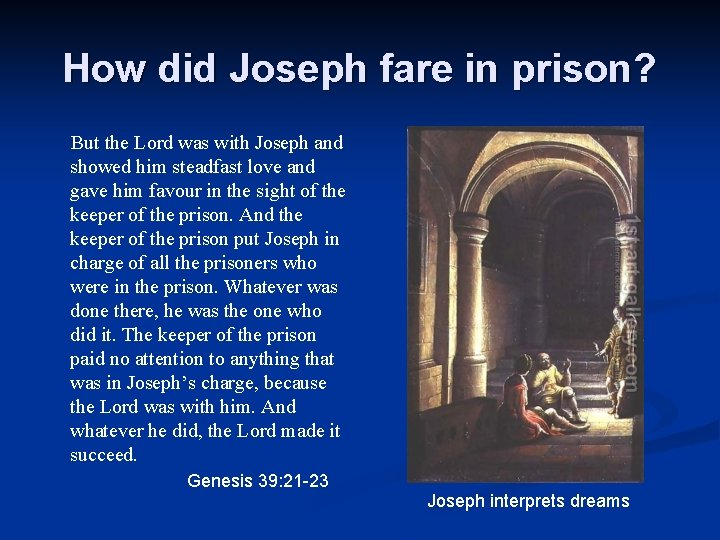 How did Joseph fare in prison? But the Lord was with Joseph and showed