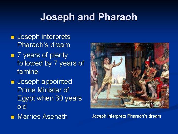 Joseph and Pharaoh n n Joseph interprets Pharaoh's dream 7 years of plenty followed