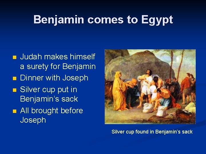 Benjamin comes to Egypt n n Judah makes himself a surety for Benjamin Dinner