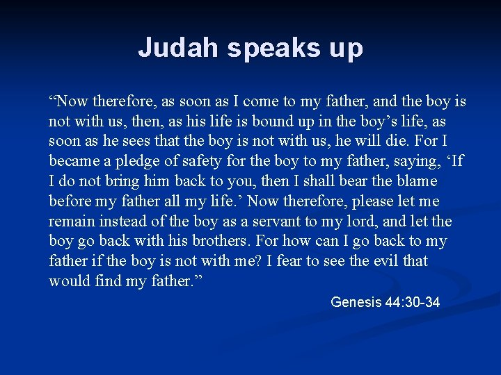 """Judah speaks up """"Now therefore, as soon as I come to my father, and"""