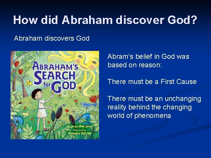 How did Abraham discover God? Abraham discovers God Abram's belief in God was based