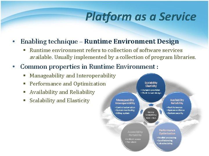 Platform as a Service • Enabling technique – Runtime Environment Design § Runtime environment