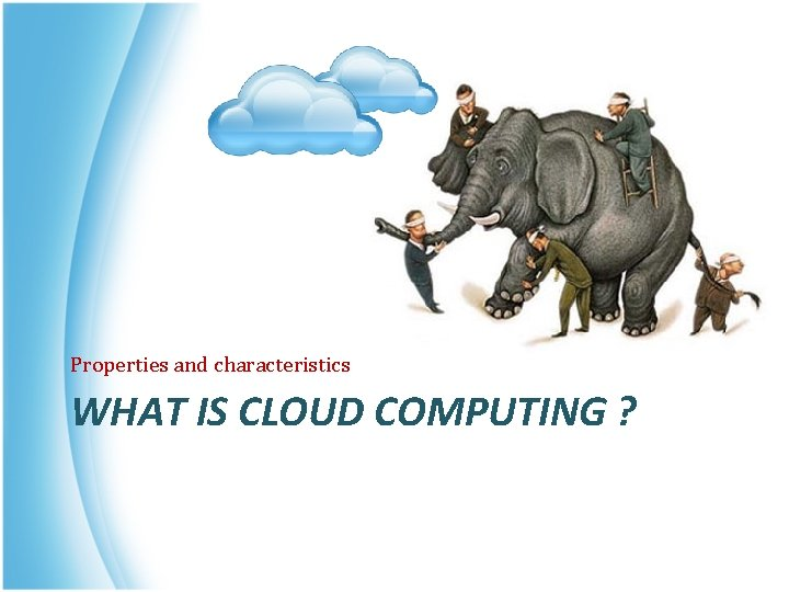 Properties and characteristics WHAT IS CLOUD COMPUTING ?