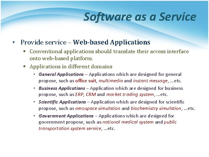Software as a Service • Provide service – Web-based Applications § Conventional applications should