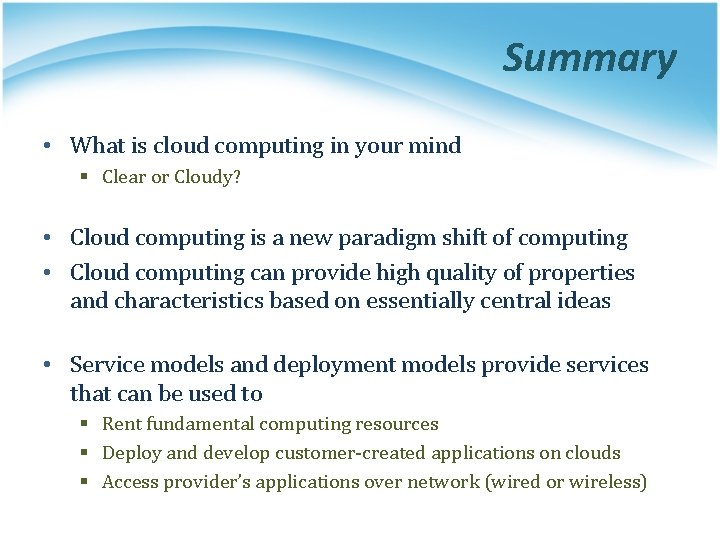 Summary • What is cloud computing in your mind § Clear or Cloudy? •