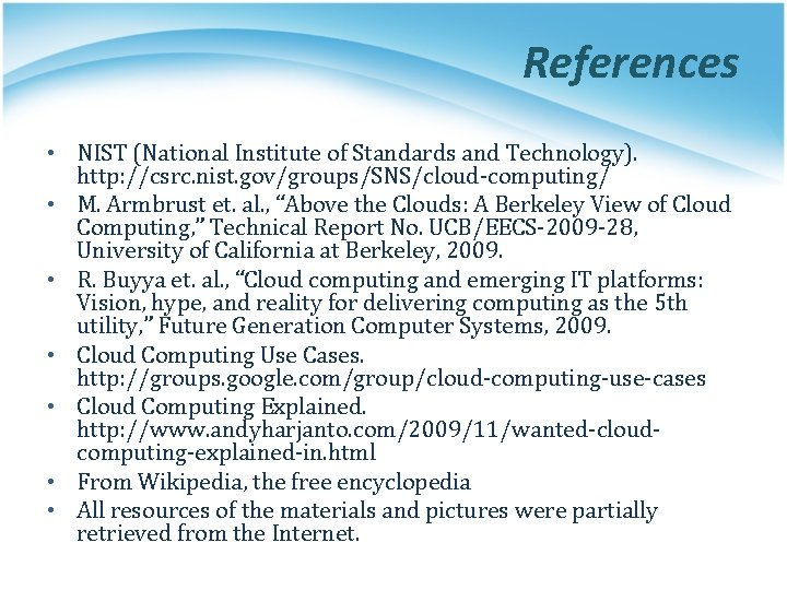 References • NIST (National Institute of Standards and Technology). http: //csrc. nist. gov/groups/SNS/cloud-computing/ •