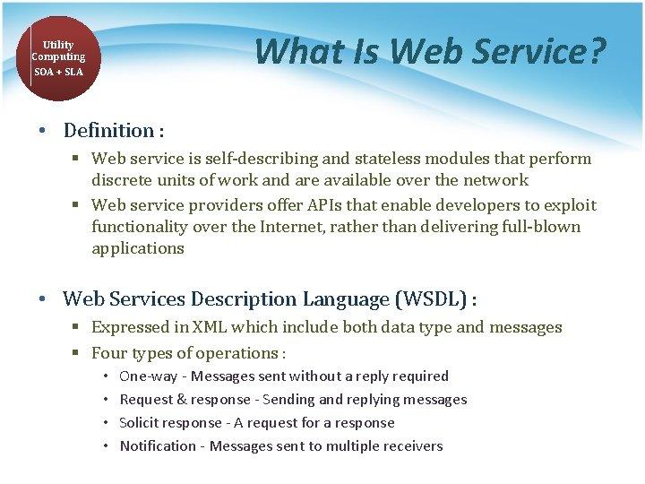 What Is Web Service? Utility Computing SOA + SLA • Definition : § Web