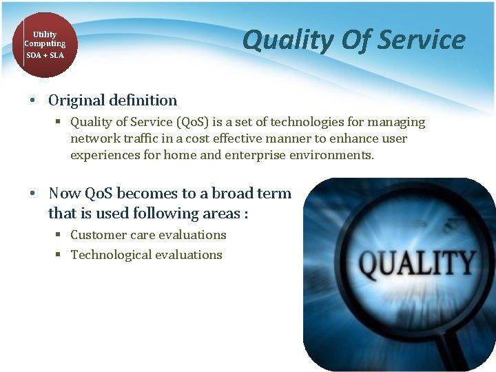 Utility Computing SOA + SLA Quality Of Service • Original definition § Quality of