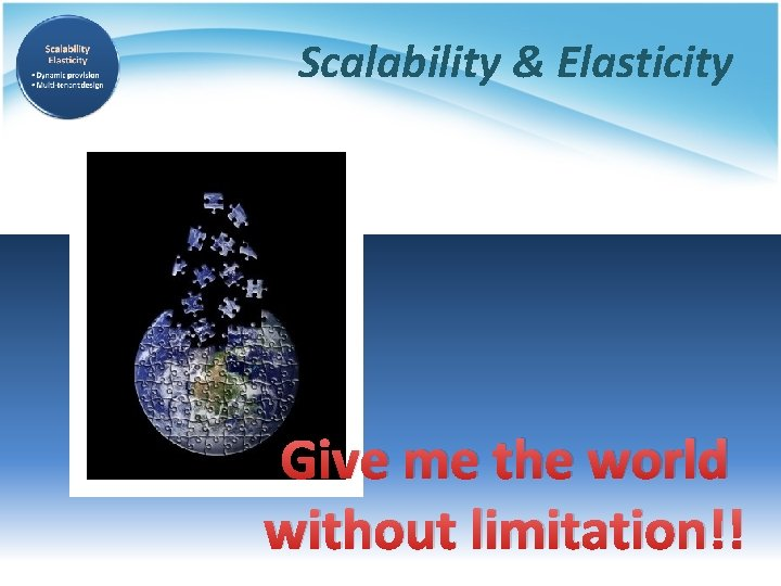 Scalability & Elasticity Give me the world without limitation!!