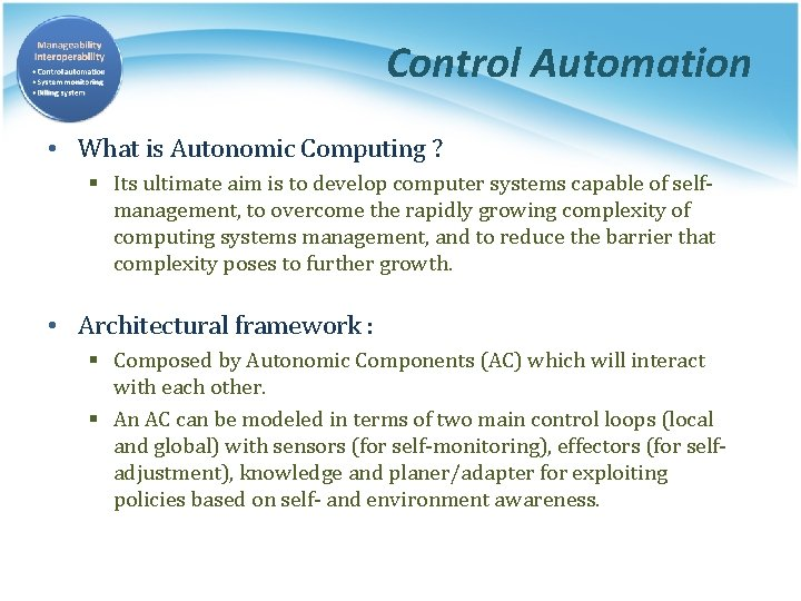 Control Automation • What is Autonomic Computing ? § Its ultimate aim is to