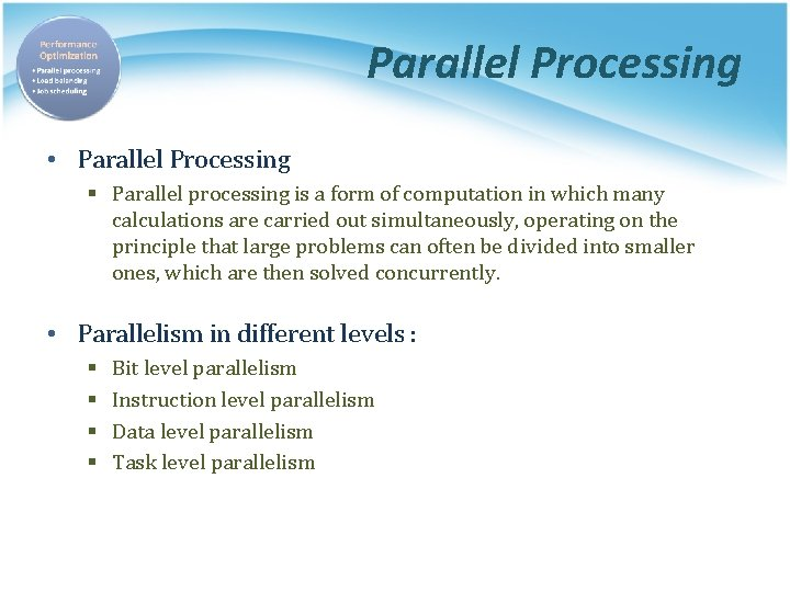 Parallel Processing • Parallel Processing § Parallel processing is a form of computation in