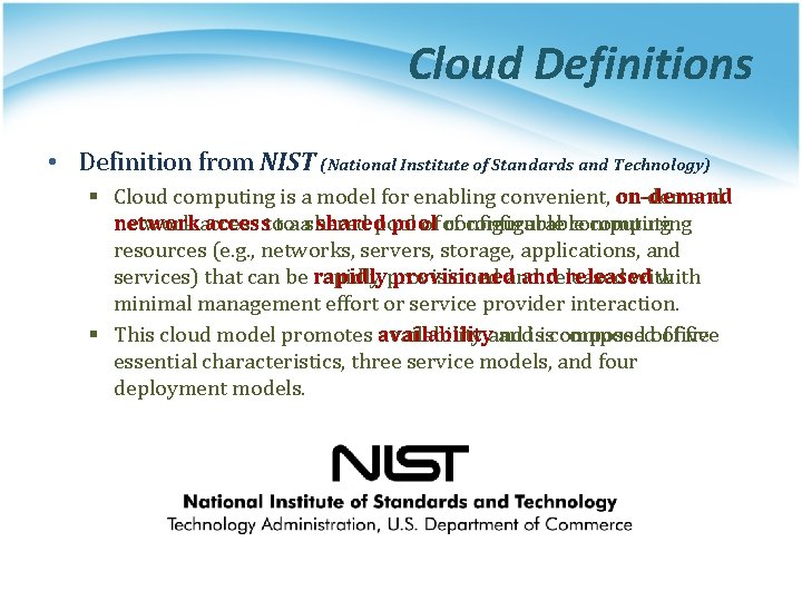 Cloud Definitions • Definition from NIST (National Institute of Standards and Technology) § Cloud