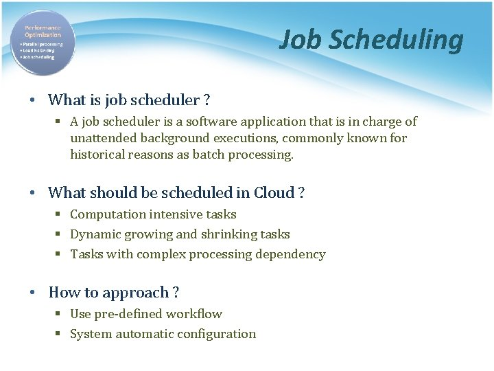 Job Scheduling • What is job scheduler ? § A job scheduler is a