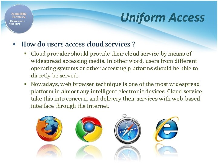 Uniform Access • How do users access cloud services ? § Cloud provider should