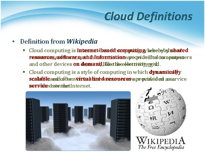 Cloud Definitions • Definition from Wikipedia § Cloud computing is Internet-basedcomputing, whereby shared resources,