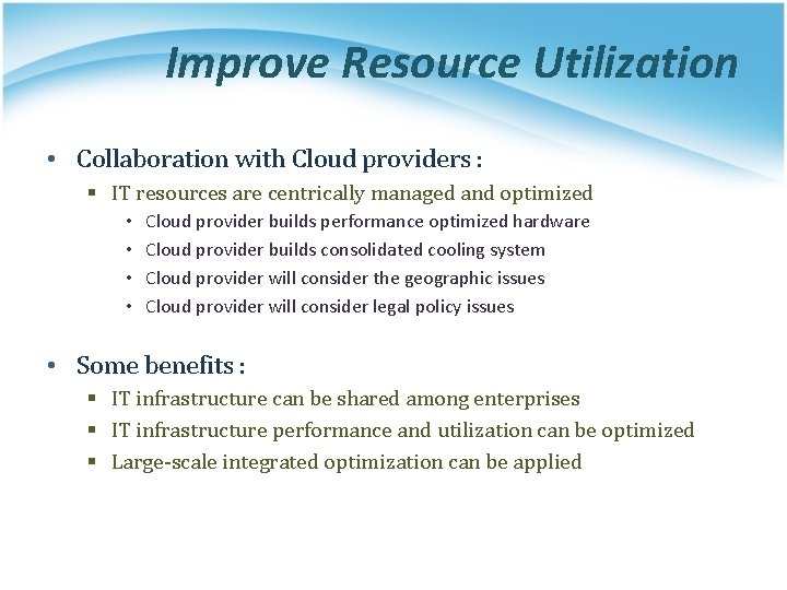 Improve Resource Utilization • Collaboration with Cloud providers : § IT resources are centrically