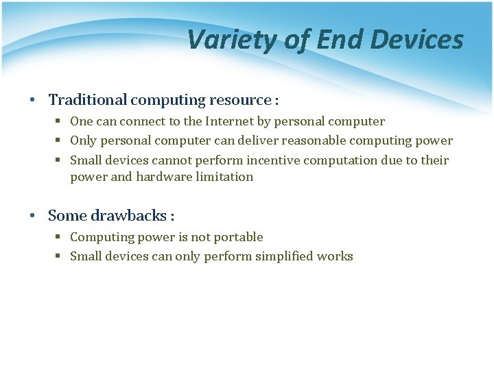Variety of End Devices • Traditional computing resource : § One can connect to