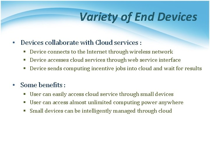 Variety of End Devices • Devices collaborate with Cloud services : § Device connects