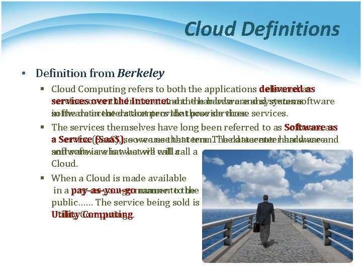 Cloud Definitions • Definition from Berkeley § Cloud Computing refers to both the applications