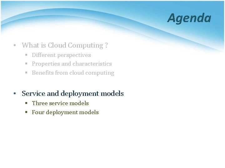 Agenda • What is Cloud Computing ? § Different perspectives § Properties and characteristics