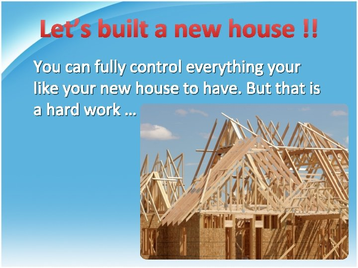 Let's built a new house !! You can fully control everything your like your