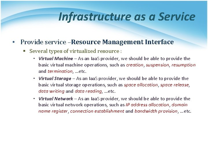 Infrastructure as a Service • Provide service –Resource Management Interface § Several types of