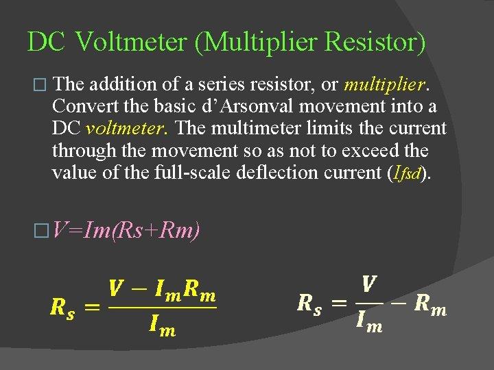 DC Voltmeter (Multiplier Resistor) � The addition of a series resistor, or multiplier. Convert