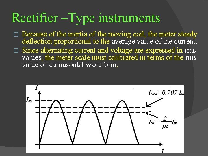 Rectifier –Type instruments Because of the inertia of the moving coil, the meter steady
