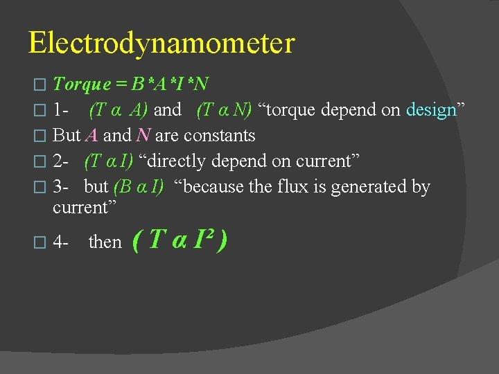 "Electrodynamometer Torque = B*A*I*N � 1 (T α A) and (T α N) ""torque"