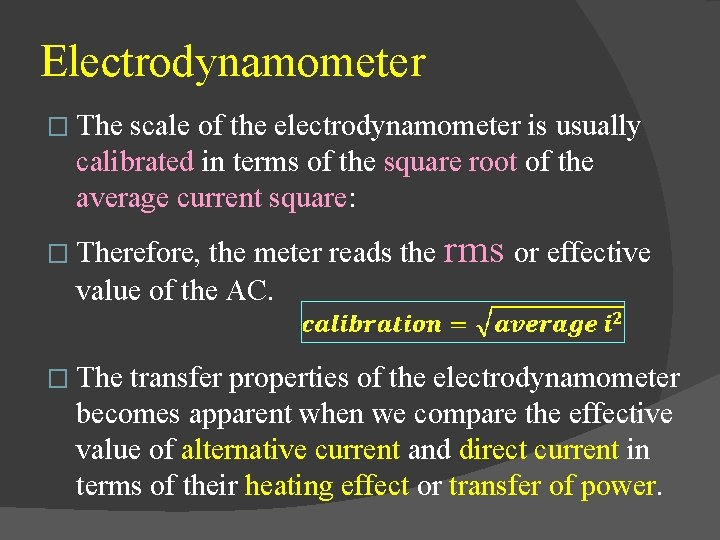 Electrodynamometer � The scale of the electrodynamometer is usually calibrated in terms of the