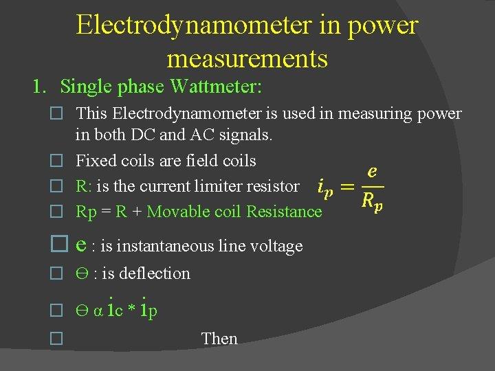 Electrodynamometer in power measurements 1. Single phase Wattmeter: � This Electrodynamometer is used in