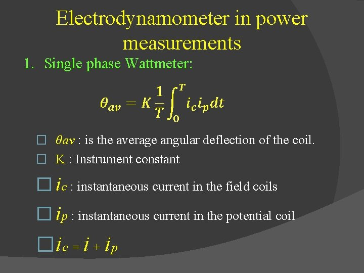 Electrodynamometer in power measurements 1. Single phase Wattmeter: � θav : is the average