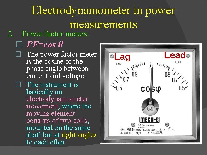 Electrodynamometer in power measurements 2. Power factor meters: � PF=cos θ � The power