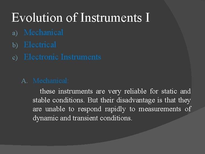 Evolution of Instruments I Mechanical b) Electrical c) Electronic Instruments a) A. Mechanical: these