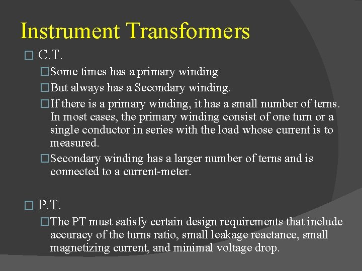 Instrument Transformers � C. T. �Some times has a primary winding �But always has
