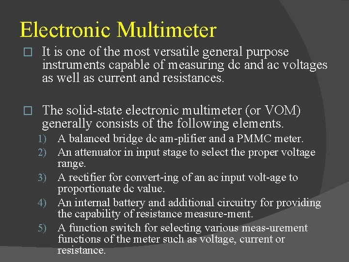 Electronic Multimeter � It is one of the most versatile general purpose instruments capable