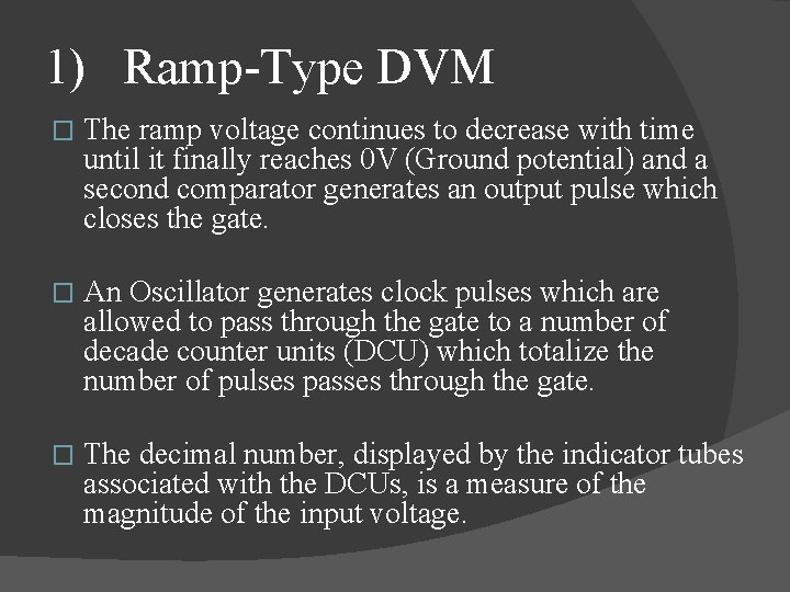 1) Ramp Type DVM � The ramp voltage continues to decrease with time until