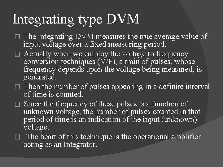 Integrating type DVM � � � The integrating DVM measures the true average value