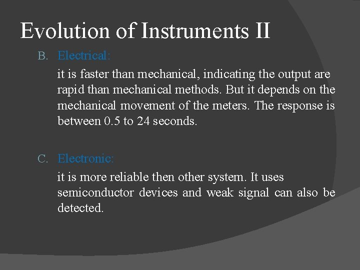 Evolution of Instruments II B. Electrical: it is faster than mechanical, indicating the output