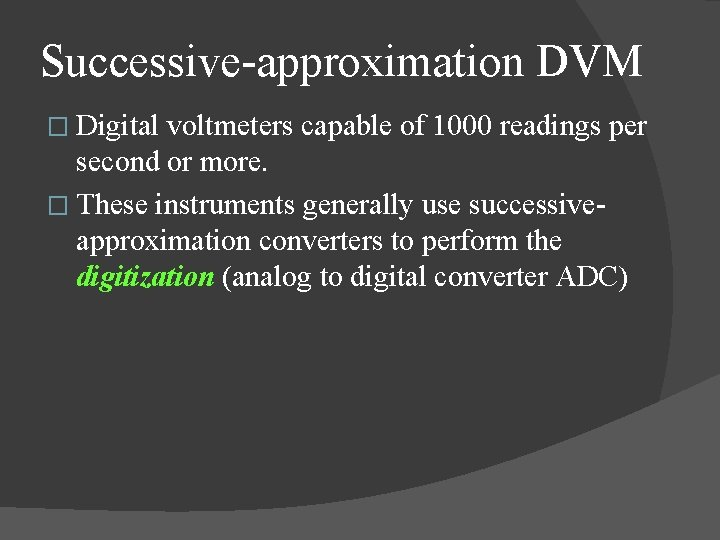 Successive approximation DVM � Digital voltmeters capable of 1000 readings per second or more.