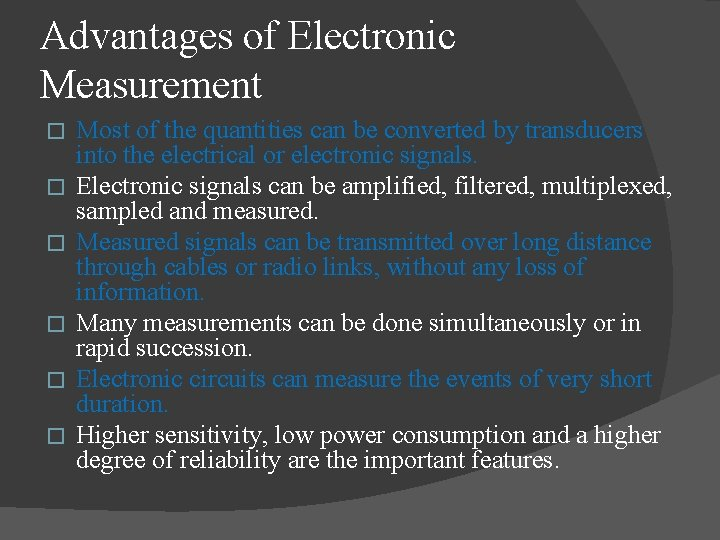 Advantages of Electronic Measurement � � � Most of the quantities can be converted