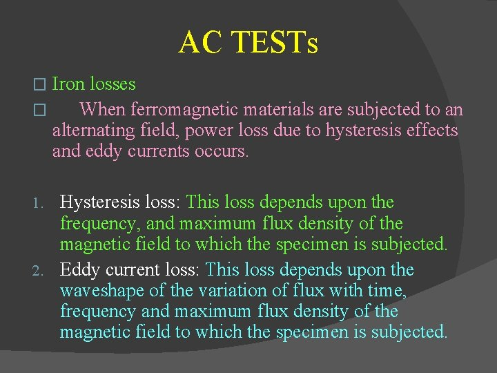 AC TESTs Iron losses � When ferromagnetic materials are subjected to an alternating field,