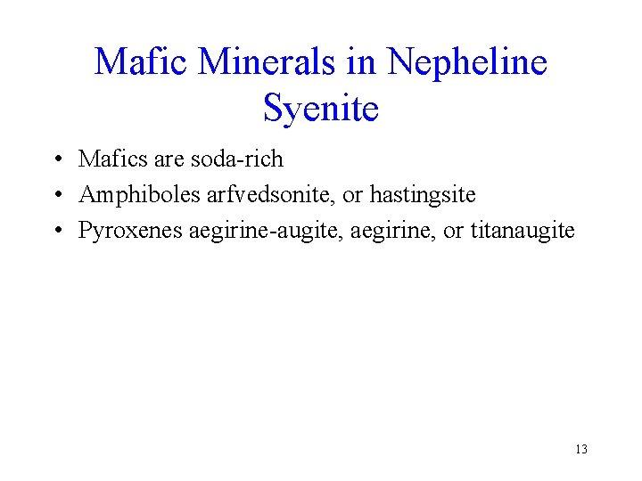 Mafic Minerals in Nepheline Syenite • Mafics are soda-rich • Amphiboles arfvedsonite, or hastingsite