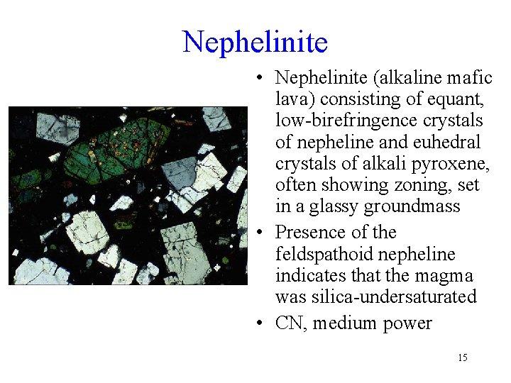 Nephelinite • Nephelinite (alkaline mafic lava) consisting of equant, low-birefringence crystals of nepheline and