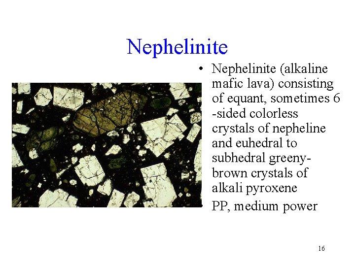 Nephelinite • Nephelinite (alkaline mafic lava) consisting of equant, sometimes 6 -sided colorless crystals