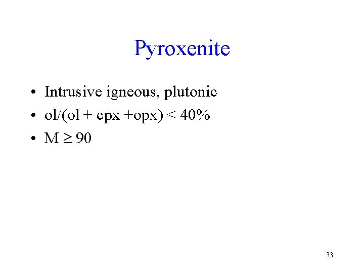 Pyroxenite • Intrusive igneous, plutonic • ol/(ol + cpx +opx) < 40% • M