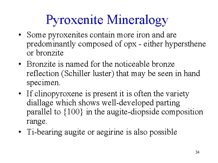 Pyroxenite Mineralogy • Some pyroxenites contain more iron and are predominantly composed of opx