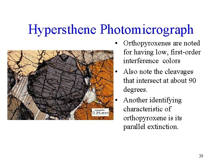 Hypersthene Photomicrograph • Orthopyroxenes are noted for having low, first-order interference colors • Also